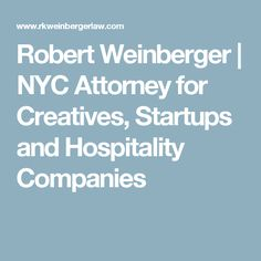 Robert Weinberger | NYC Attorney for Creatives, Startups and Hospitality Companies