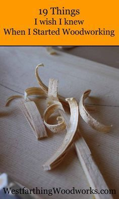 19 things I wish I knew about woodworking when I first started #WoodworkingIdeas