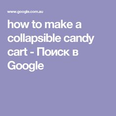 how to make a collapsible candy cart - Поиск в Google