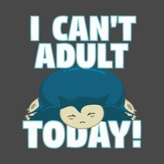 Shop I Can't Adult Today! snorlax pokemon t-shirts designed by as well as other snorlax pokemon merchandise at TeePublic. Cutest Quotes, Pokemon Merchandise, Pokemon T, Notebook Stickers, Art Corner, I Cant, Cute Stickers, Shirt Designs, Canning