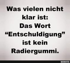 many dont know: the word sorry is no rubber Wise Quotes, Words Quotes, Funny Quotes, Inspirational Quotes, Sayings, German Quotes, German Words, More Than Words, True Words
