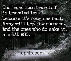 yes....we are bad ass on the road less traveled!!     Aprilp (@Aprilp_author) | Twitter