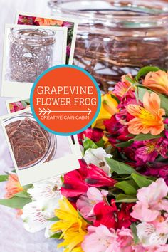 Easy to Make Grapevine Flower Frog - Creative Cain Cabin