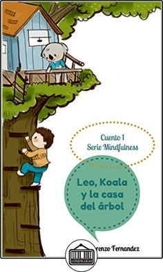 Leo, Koala y la casa del árbol. (Serie Mindfulness nº 1) de María Lorenzo  Fernández ✿ Libros infantiles y juveniles - (De 0 a 3 años) ✿