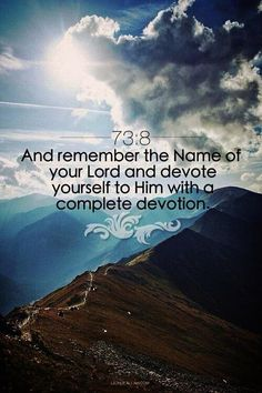 Devote Yourself to Him (Surat al-Muzzammil 73:8)Originally found on: aceph