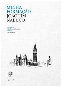 Minha formação / Joaquim Nabuco ; introdução de João Pereira Coutinho ; posfácio de Alfredo Bosi