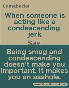Great comebacks for condescending people Really Good Comebacks, Best Comebacks Ever, Funny Insults And Comebacks, Snappy Comebacks, Clever Comebacks, Sassy Quotes, Sarcastic Quotes, Condescending Quotes, Jerk Quotes
