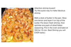 Melt of stick of butter on a cookie sheet.  Slice lemons and place on top of butter.  Layer the shrimp and then sprinkle one packet of Italian seasoning over the shrimp.  Bake at 350 for 20-25 min.