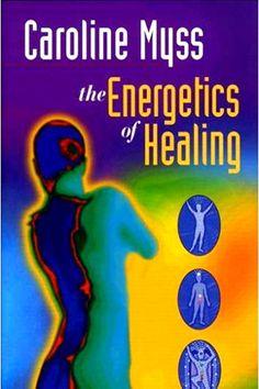 The Energetics of Healing by Caroline Myss