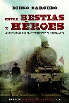 Entre bestias y héroes: Los españoles que plantaron cara al Holocausto Forum Espasa: Amazon.es: Diego Carcedo: Libros