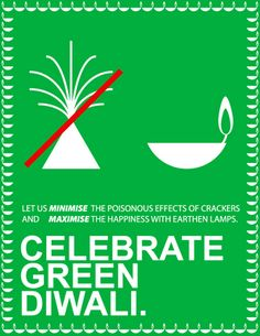 Go green this Diwali.... Let Nature also celebrate with us.... Have a green Diwali...