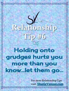 Relationship Tips. #6: Letting go of grudges...working on this getting better but not easy ;)
