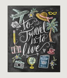 To Travel Is to Live Print - Wanderlust Print - Chalkboard Art - Gift For Traveler - Travel Art Illustration - Hand Lettering - Chalk Art by LilyandVal on Etsy https://www.etsy.com/listing/225207918/to-travel-is-to-live-print-wanderlust