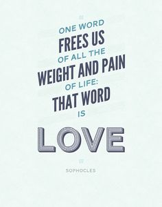 One Word Frees Us Of All The Weight And Pain Of Life: That Word Is Love