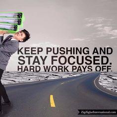 Keep pushing and stay focused. Hard work pays off. budurl.com/SBD87062 by thezigziglar Hard Work Pays Off, Work Hard, Keep Pushing, Zig Ziglar, Stay Focused, Instagram Posts, Working Hard, Hard Work