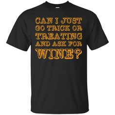 Halloween T shirts Can I Just Go Trick Or Treating And Ask For Wine Hoodies Sweatshirts