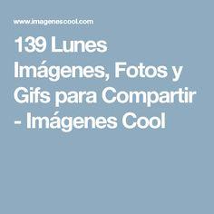 139 Lunes Imágenes, Fotos y Gifs para Compartir - Imágenes Cool