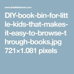 DIY-book-bin-for-little-kids-that-makes-it-easy-to-browse-through-books.jpg 721×1.081 pixels