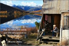 Tell me what you need and I'll tell you how to live without it.-{Warren Miller}