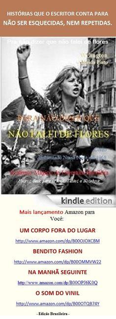 PARA NÃO DIZER QUE NÃO FALEI DE FLORES/Welington A Pinto/ LITERATURA DO BRASIL, SOB MEDIDA ONDE FOR. Leia#compartilhe, espalhe: http://www.amazon.com/dp/B00OW2AUZC  Lançamento Edition Kindle para Você. Realismo Mágico da Literatura Brasileira. Leia, #compartilhe, espalhe e divirta-se a um clique.  Conto de Welington Almeida Pinto, produzido numa linguagem, especialmente, para o seu aparelho de mídia virtual.