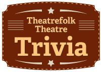 Theatrefolk Theatre Trivia - A collection of 1028 theatre trivia questions covering 14 categories!