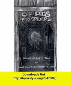 Of Pigs and Spiders (9780966566260) Edward Lee, John Pelan, David N. Wilson, Brett Savory, Ed Cox , ISBN-10: 0966566262  , ISBN-13: 978-0966566260 ,  , tutorials , pdf , ebook , torrent , downloads , rapidshare , filesonic , hotfile , megaupload , fileserve