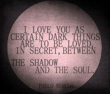 Just so beautiful.  Pablo Neruda  <3