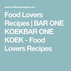 Food Lovers Recipes   BAR ONE KOEKBAR ONE KOEK - Food Lovers Recipes