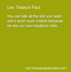 #Leo Daily Fun Fact.  We so are our own worst critic.