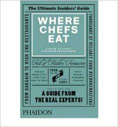 WHERE CHEFS EAT: Where Chefs Eat: A Guide to Chefs' Favourite Restaurants by Joe Warwick (Jan 1, 2013) (Where Chef Eat): Joe Warwick: 893748...