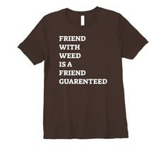 Amazon.com: Friend With Weed is a Friend Guaranteed Premium T-Shirt : Clothing, Shoes & Jewelry