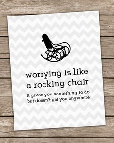 Worrying is Like a Rocking Chair Inspirational Wall Art Print White Gray Chevron Poster 8x10 Positive Inspirational Quote Premium Print. $18.00, via Etsy.