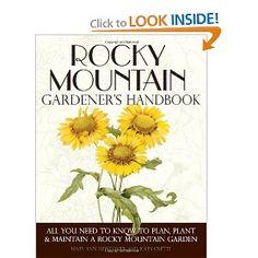 Rocky Mountain Gardener's Handbook: All You Need to Know to Plan, Plant & Maintain a Rocky Mountain Garden