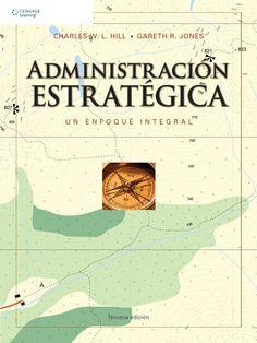 TÍTULO: Administración estratégica: un enfoque integral AUTOR: Hill, Charles W. L.; Jones, Gareth R. CÓDIGO: 658.401/H54/2011