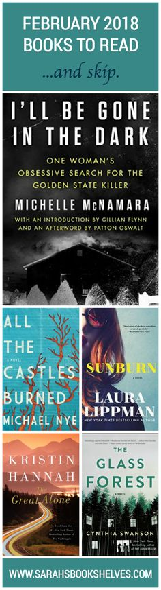 February 2018 Books to Read (and Skip): I'll be Gone in the Dark, All the Castles Burned, Sunburn, The Great Alone, and The Glass Forest. #reading #book #bookish #bookworms #booklovers #booklist