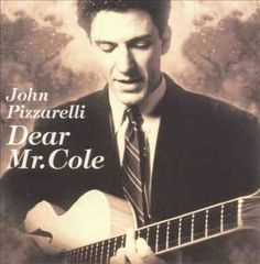John Pizzarelli - Dear Mr. Cole