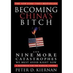 Becoming China's Bitch: And Nine More Catastrophes We Must Avoid Right Now (Hardcover) http://www.amazon.com/dp/1618580051/?tag=wwwmoynulinfo-20 1618580051