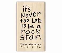Be a rock star! (I MUST remember this, because it's all I've ever wanted & I think I'm too old. Quotes For Kids, Great Quotes, Quotes To Live By, Inspirational Quotes, The Words, Cool Words, Words Quotes, Me Quotes, Sayings