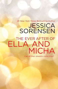 """""""The Ever After of Ella and Micha"""" by Jessica Sorensen"""