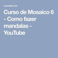 Curso de Mosaico 6 - Como fazer mandalas - YouTube