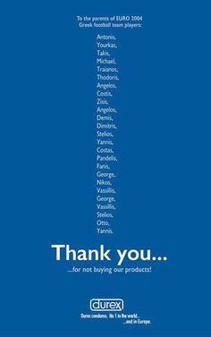 durex : To the parents of EURO2004 Greek football team players. 『Thank You For Not Buying Durex』