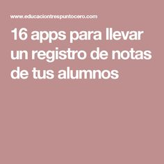 16 apps para llevar un registro de notas de tus alumnos Latest Curtain Designs, School Items, Apps, Classroom, Teaching, Marketing, Education, Tic Tac, Assessment
