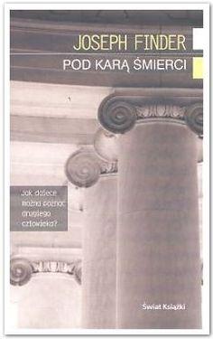 Joseph Finder: Pod karą śmierci - http://lubimyczytac.pl/ksiazka/51407/pod-kara-smierci