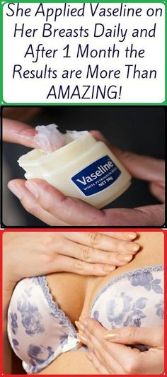She Applied Vaseline On Her Breast Daily And After 30 Days The Results Are More Than Amazing!