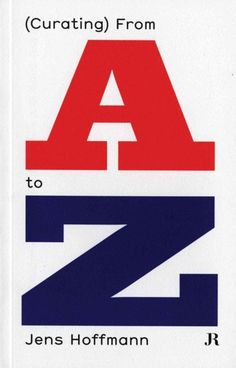 (Curating) from A to Z / Jens Hoffmann