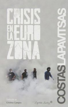 Crisis en la eurozona / Costas Lapavitsas ... [et al.] ; introducción de Stathis Kouvelakis ; traducción de Cristina Campos Prieto.
