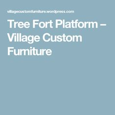 Tree Fort Platform – Village Custom Furniture