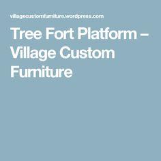 Tree Fort Platform – Village Custom Furniture