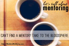 Can't find a mentor? Take to the blogosphere. | Modern Mrs Darcy