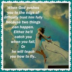 fly.........christian quotes So true!! I know from experience! God Is So Good! Love Him So Much!
